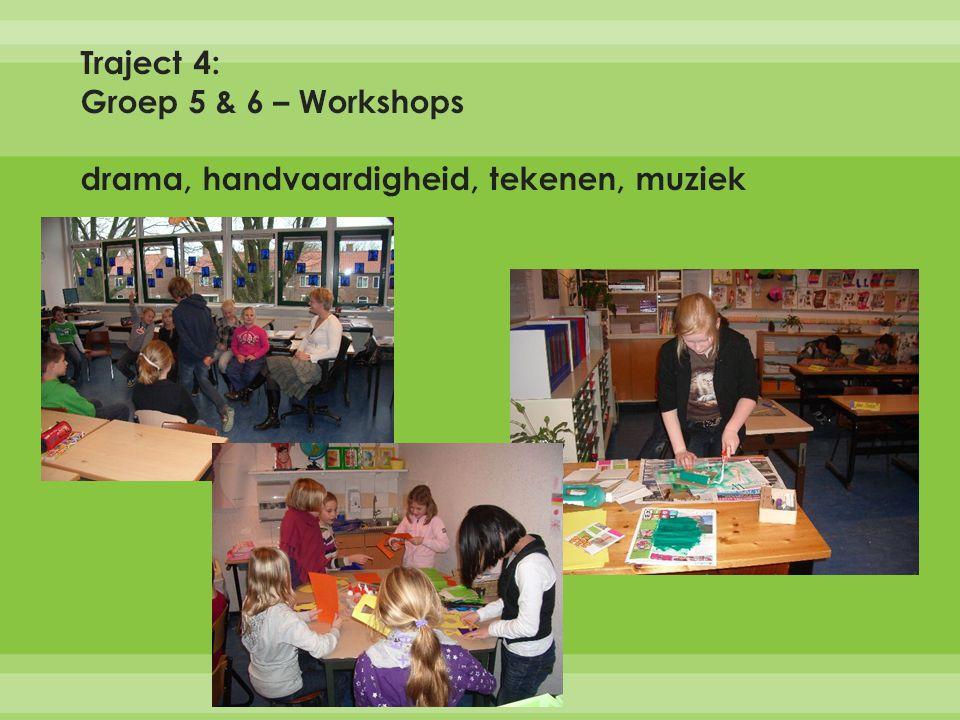Traject 4: Groep 5 & 6 – Workshops drama, handvaardigheid, tekenen, muziek