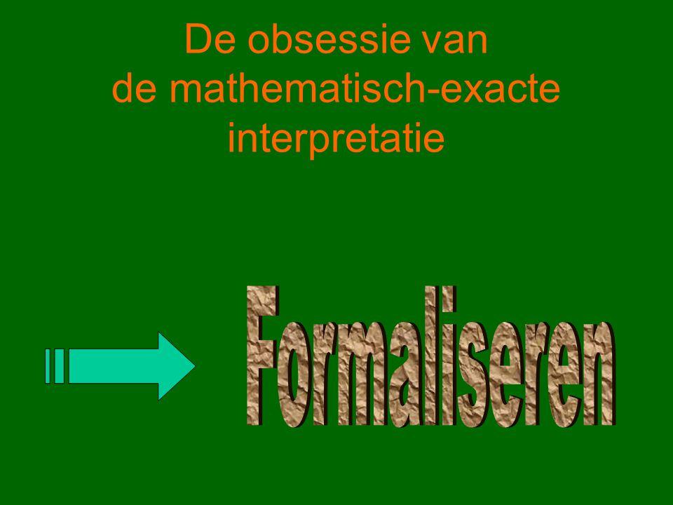 De obsessie van de mathematisch-exacte interpretatie