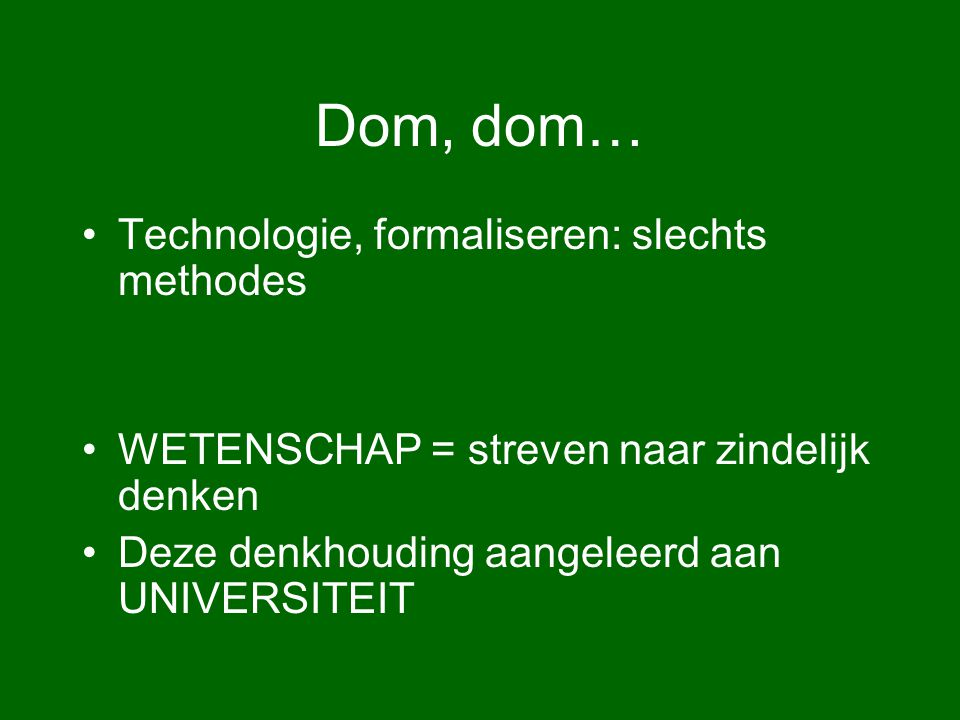 Dom, dom… Technologie, formaliseren: slechts methodes