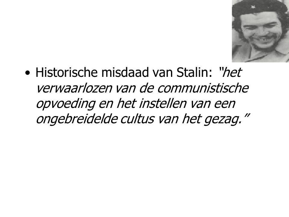 Historische misdaad van Stalin: het verwaarlozen van de communistische opvoeding en het instellen van een ongebreidelde cultus van het gezag.