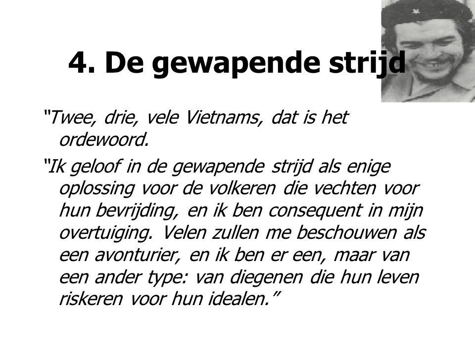 4. De gewapende strijd Twee, drie, vele Vietnams, dat is het ordewoord.