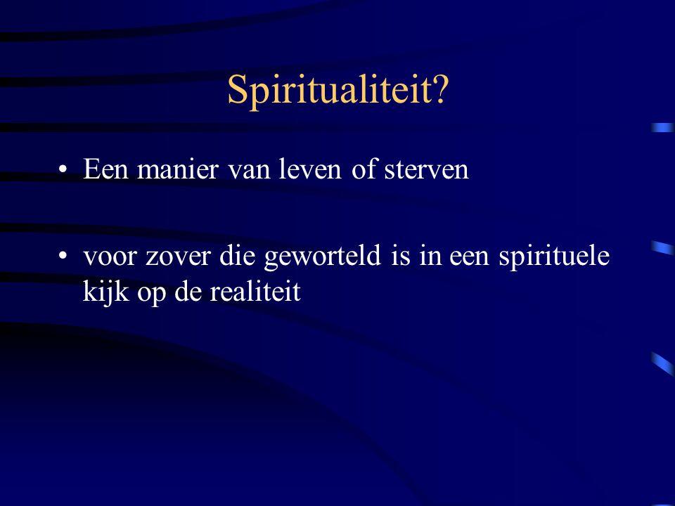 Spiritualiteit Een manier van leven of sterven