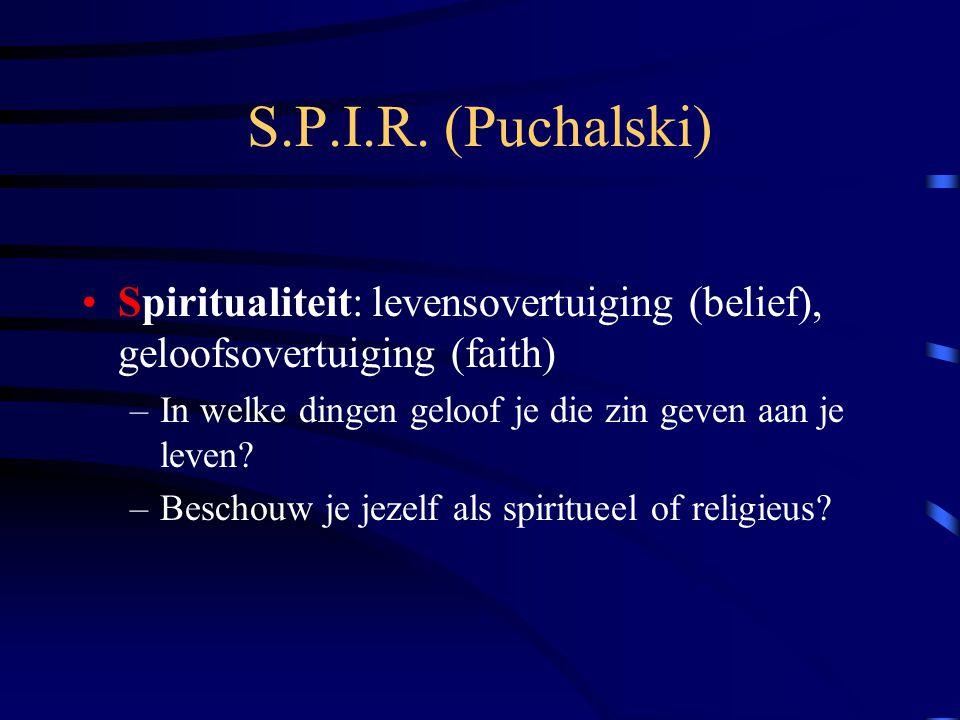 S.P.I.R. (Puchalski) Spiritualiteit: levensovertuiging (belief), geloofsovertuiging (faith) In welke dingen geloof je die zin geven aan je leven
