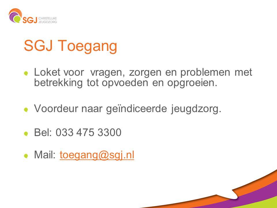 SGJ Toegang Loket voor vragen, zorgen en problemen met betrekking tot opvoeden en opgroeien. Voordeur naar geïndiceerde jeugdzorg.