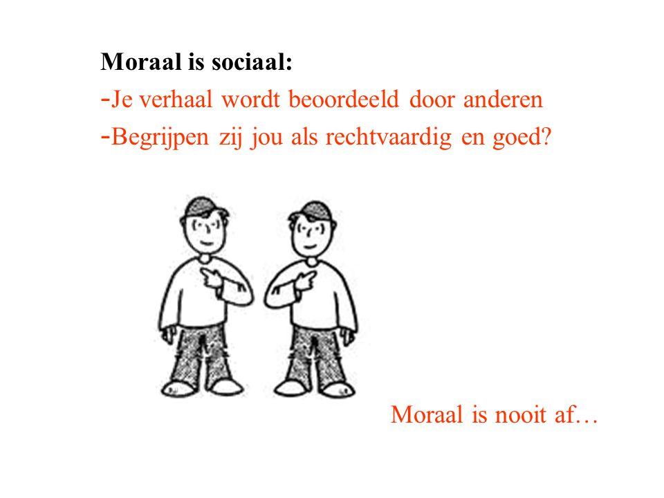 Moraal is sociaal: Je verhaal wordt beoordeeld door anderen. Begrijpen zij jou als rechtvaardig en goed