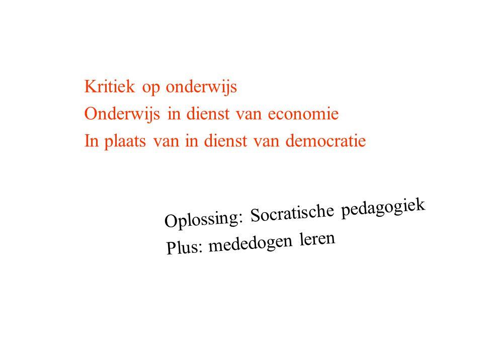 Kritiek op onderwijs Onderwijs in dienst van economie. In plaats van in dienst van democratie. Oplossing: Socratische pedagogiek.