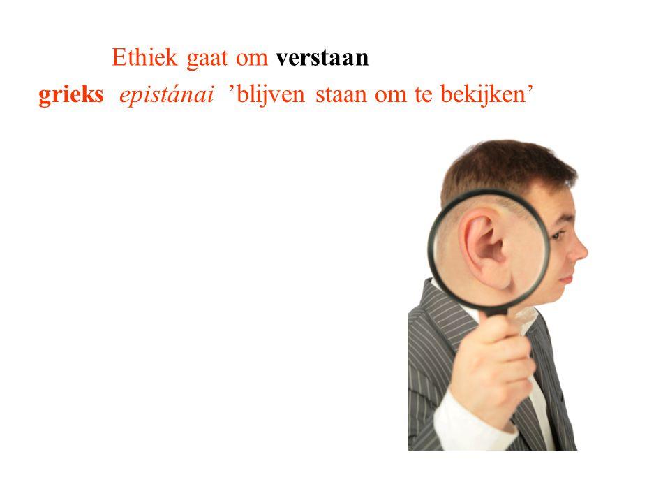 Ethiek gaat om verstaan