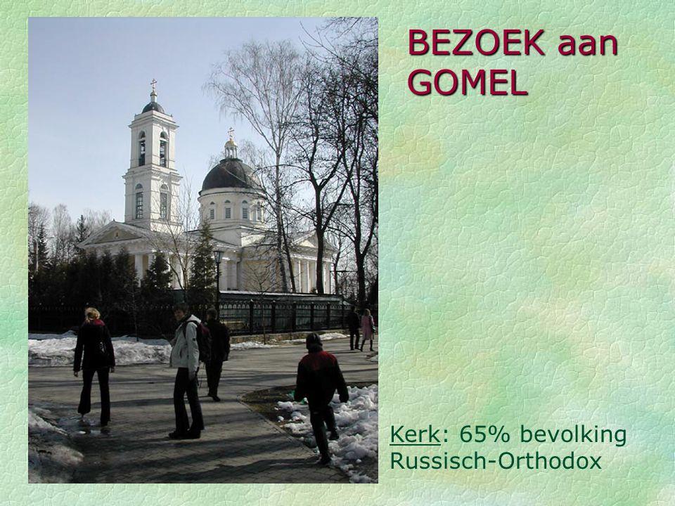 BEZOEK aan GOMEL Kerk: 65% bevolking Russisch-Orthodox