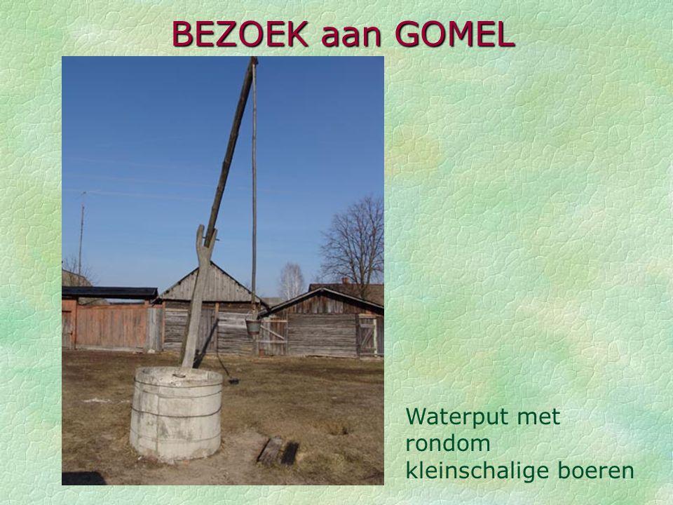 BEZOEK aan GOMEL Waterput met rondom kleinschalige boeren