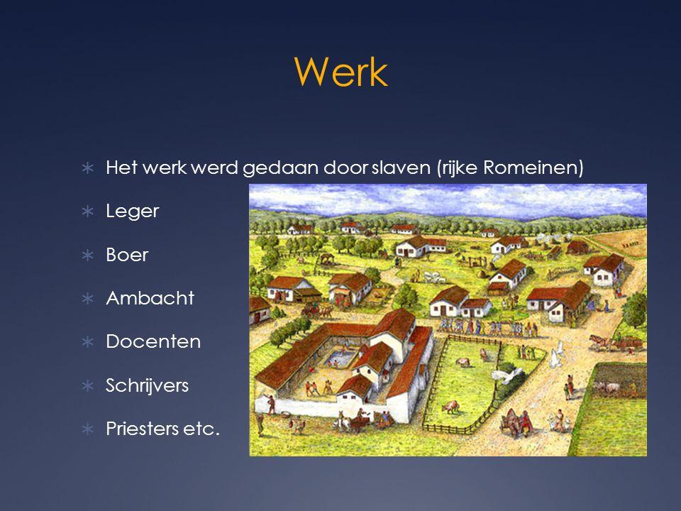 Werk Het werk werd gedaan door slaven (rijke Romeinen) Leger Boer
