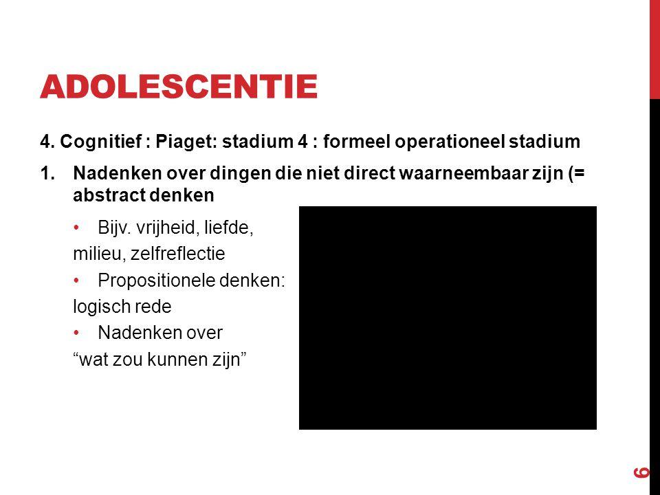 adolescentie 4. Cognitief : Piaget: stadium 4 : formeel operationeel stadium.
