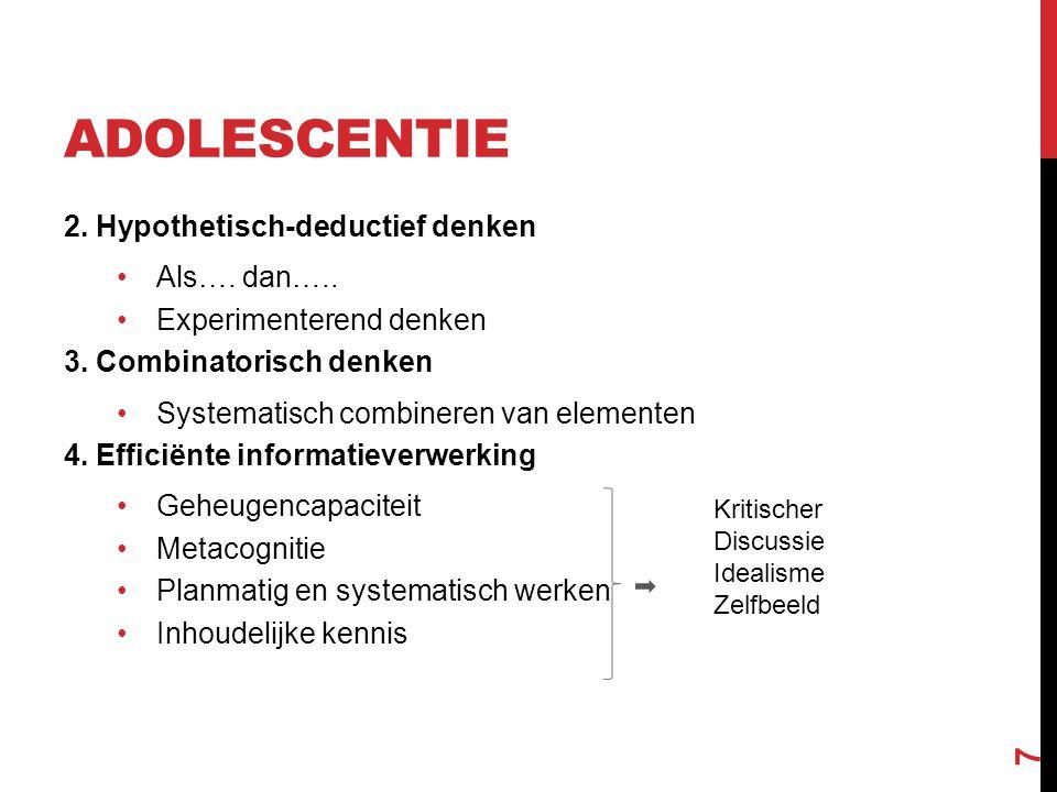 Adolescentie 2. Hypothetisch-deductief denken Als…. dan…..