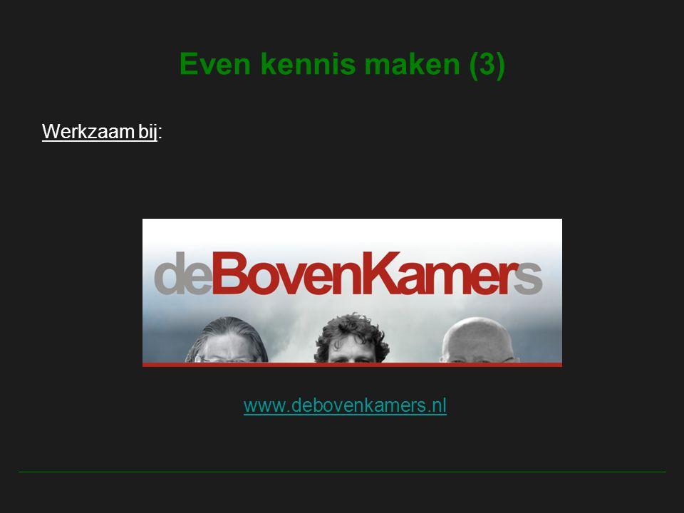 Even kennis maken (3) Werkzaam bij: www.debovenkamers.nl