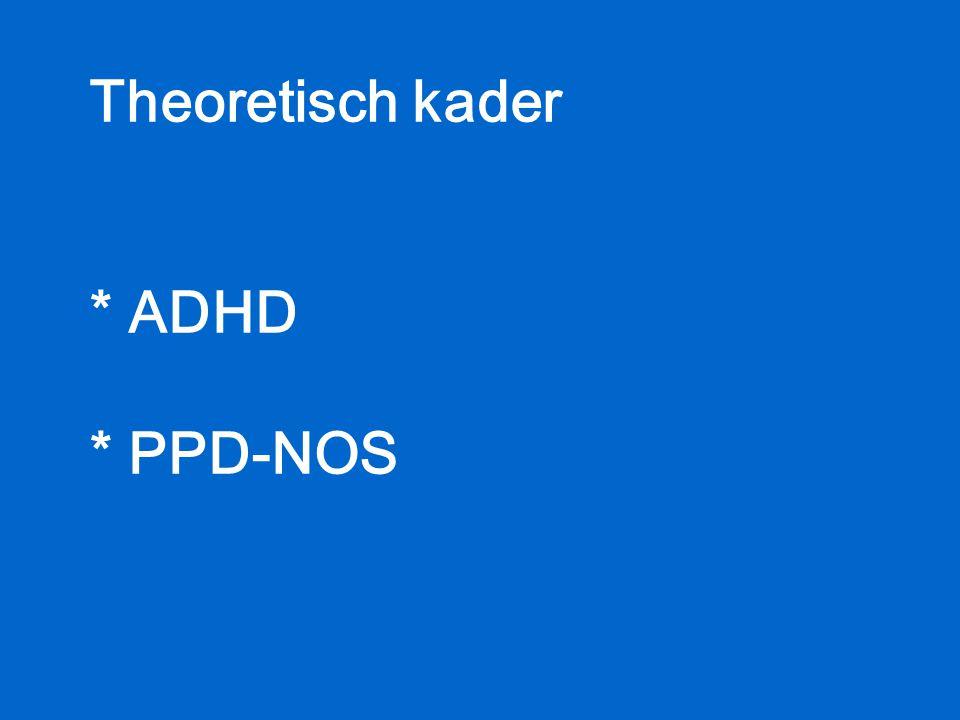 Theoretisch kader * ADHD * PPD-NOS