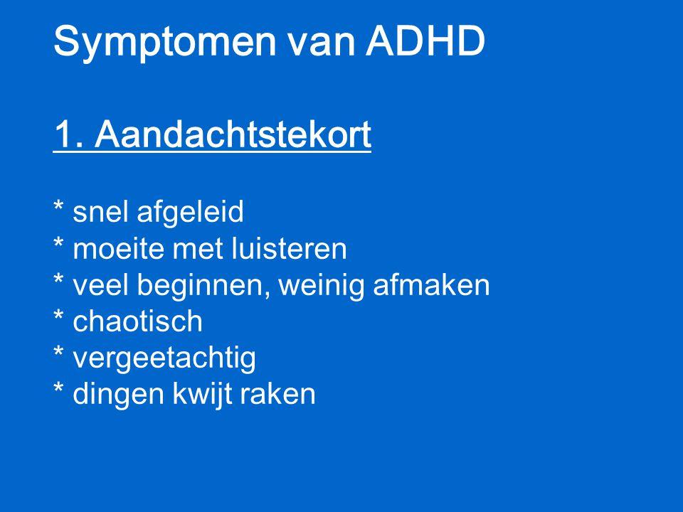 Symptomen van ADHD 1. Aandachtstekort. snel afgeleid