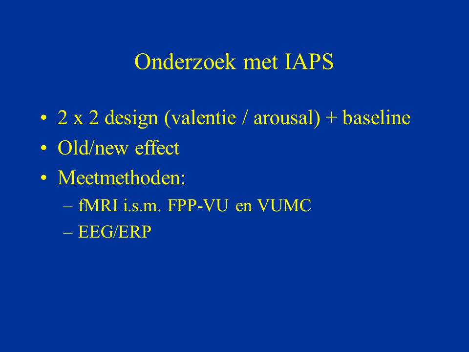 Onderzoek met IAPS 2 x 2 design (valentie / arousal) + baseline