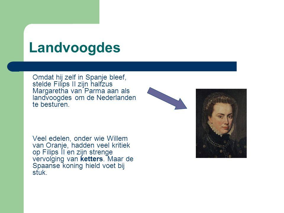 Landvoogdes Omdat hij zelf in Spanje bleef, stelde Filips II zijn halfzus Margaretha van Parma aan als landvoogdes om de Nederlanden te besturen.