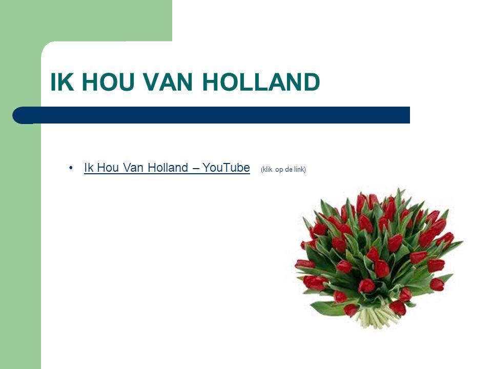 IK HOU VAN HOLLAND Ik Hou Van Holland – YouTube (klik op de link)