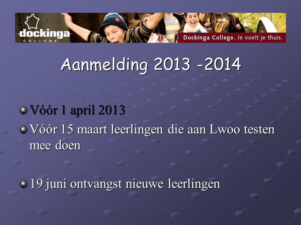 Aanmelding 2013 -2014 Vóór 1 april 2013