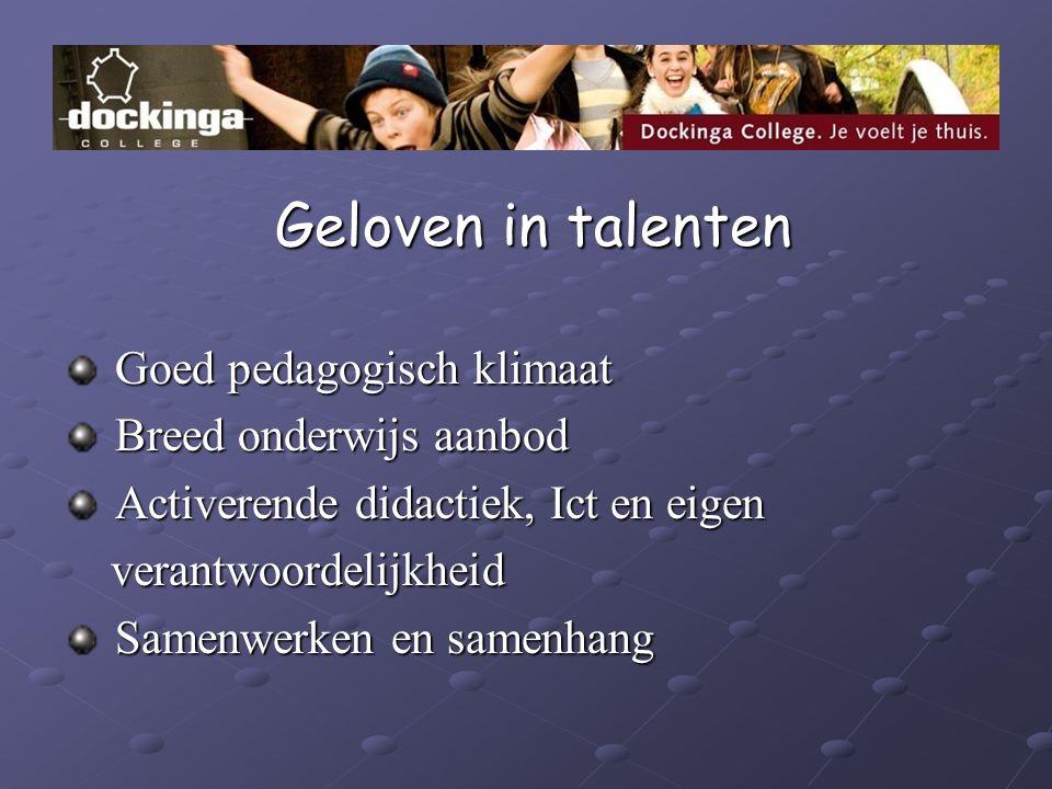 Geloven in talenten Goed pedagogisch klimaat. Breed onderwijs aanbod. Activerende didactiek, Ict en eigen.