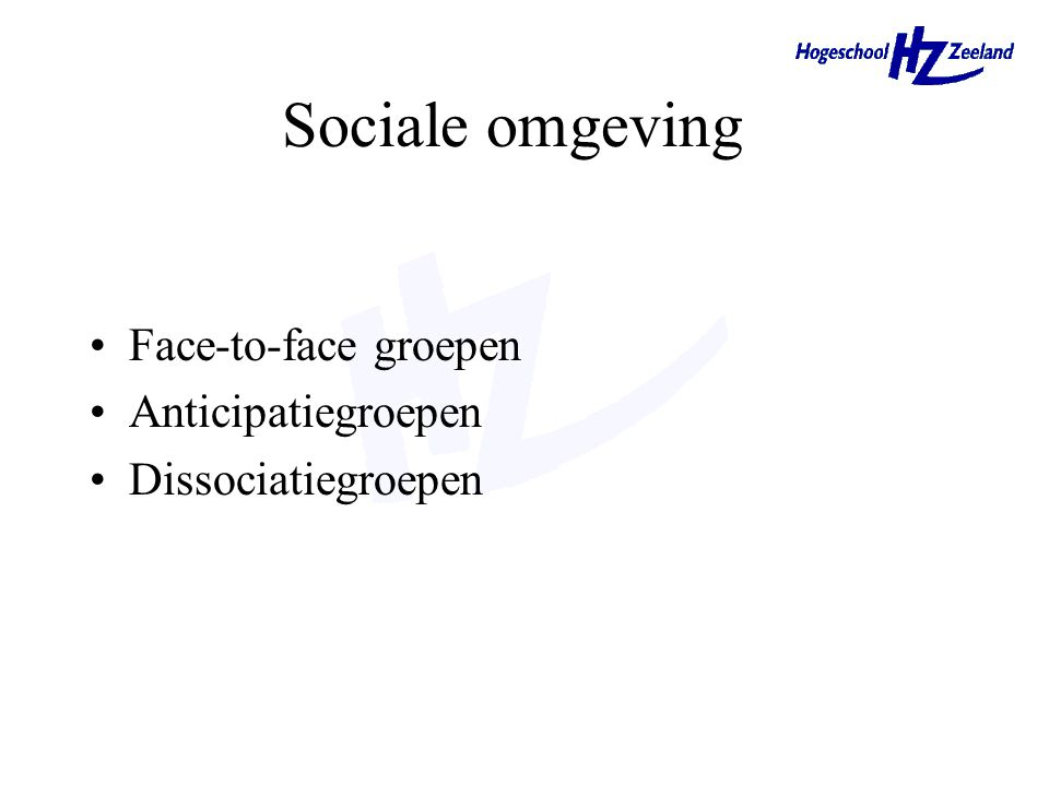 Sociale omgeving Face-to-face groepen Anticipatiegroepen