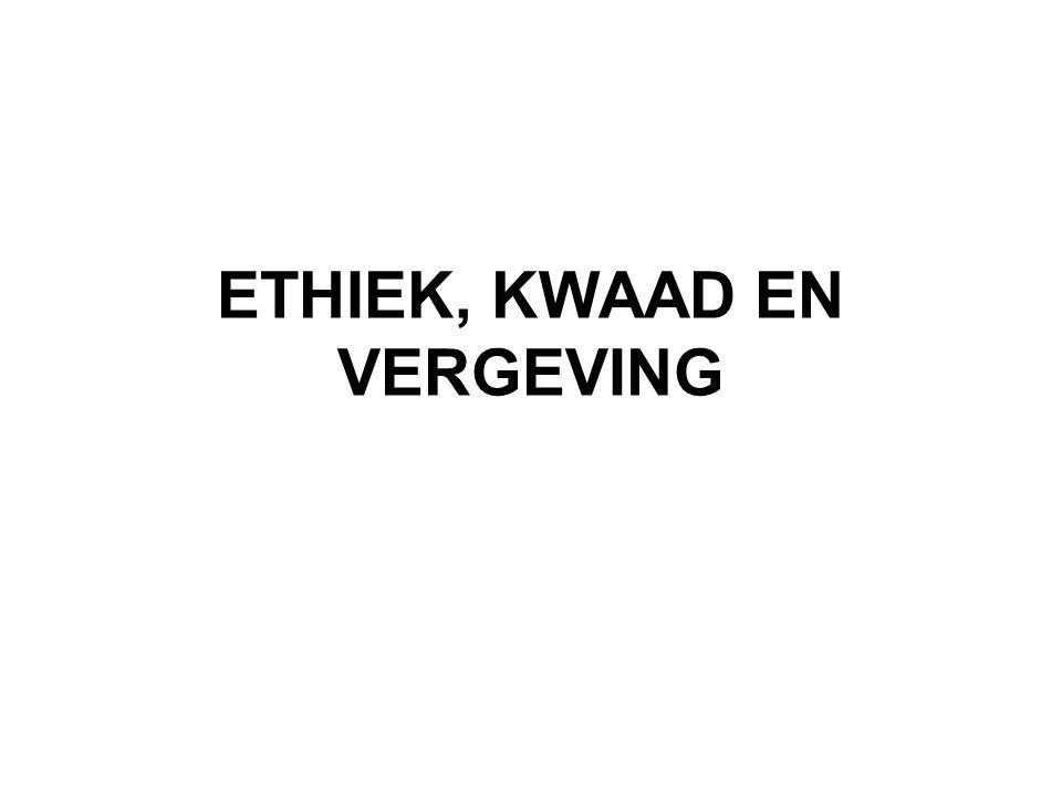 ETHIEK, KWAAD EN VERGEVING