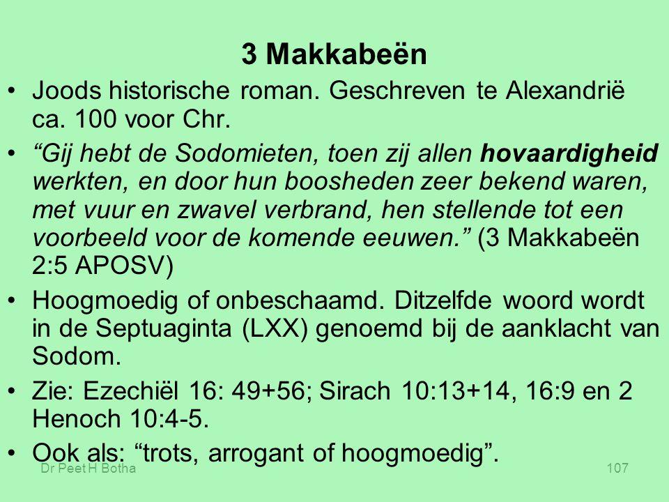 3 Makkabeën Joods historische roman. Geschreven te Alexandrië ca. 100 voor Chr.