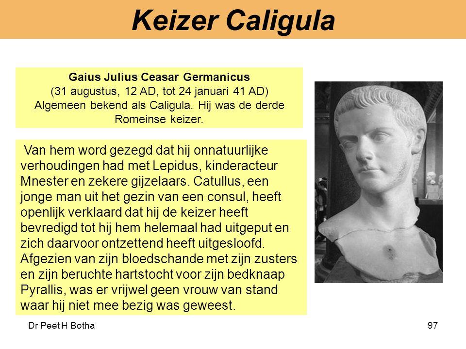 Algemeen bekend als Caligula. Hij was de derde Romeinse keizer.