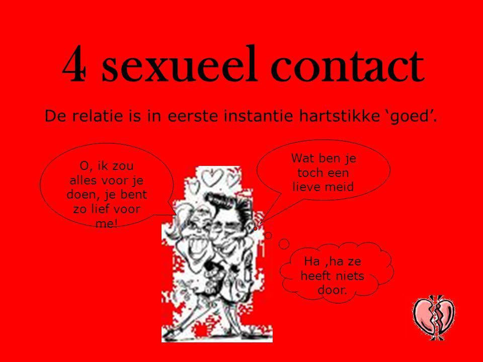 4 sexueel contact De relatie is in eerste instantie hartstikke 'goed'.