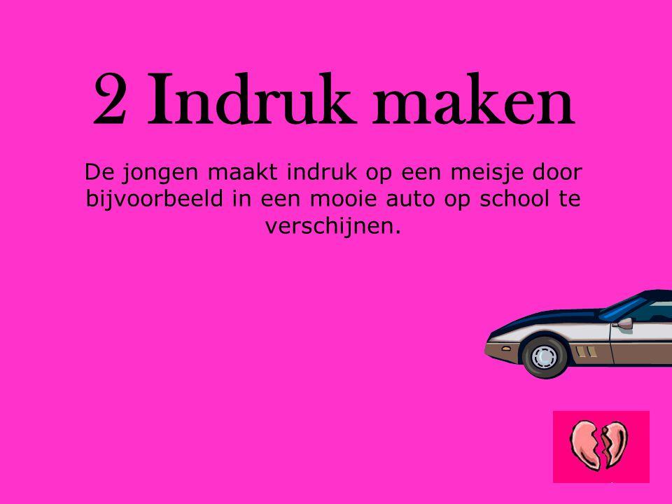 2 Indruk maken De jongen maakt indruk op een meisje door bijvoorbeeld in een mooie auto op school te verschijnen.