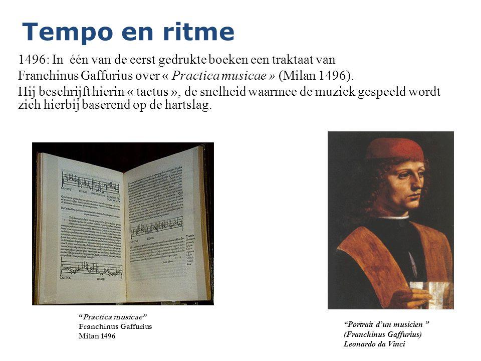 Tempo en ritme 1496: In één van de eerst gedrukte boeken een traktaat van. Franchinus Gaffurius over « Practica musicae » (Milan 1496).