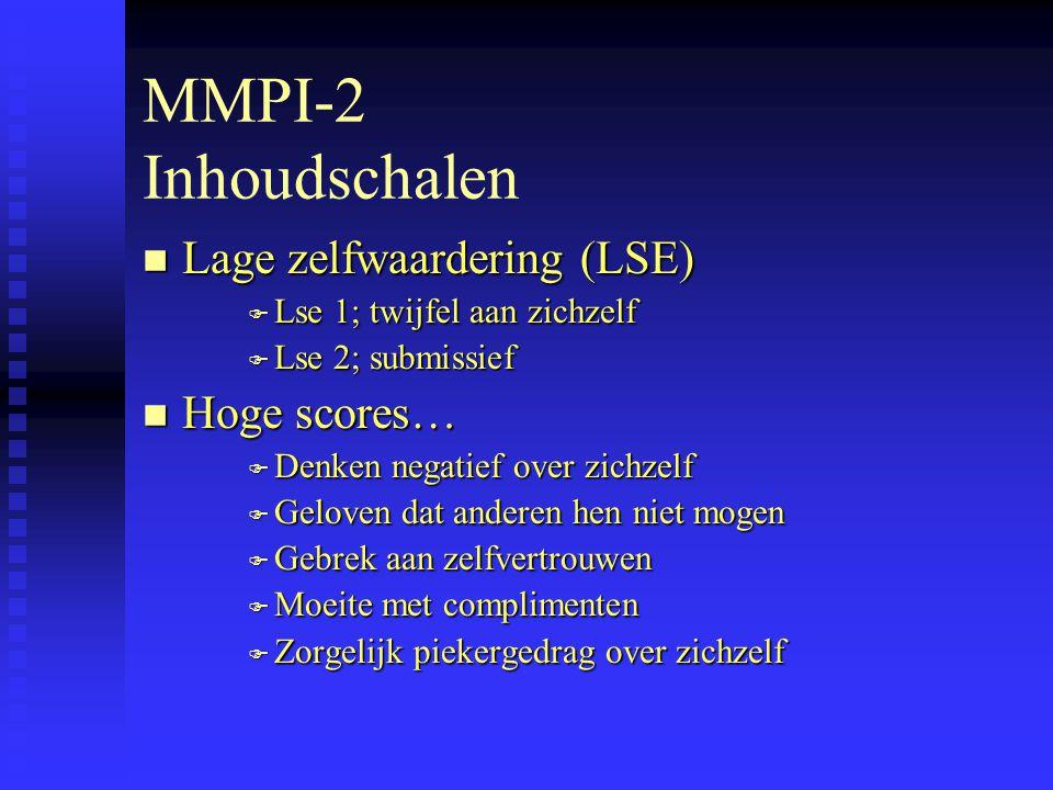 MMPI-2 Inhoudschalen Lage zelfwaardering (LSE) Hoge scores…