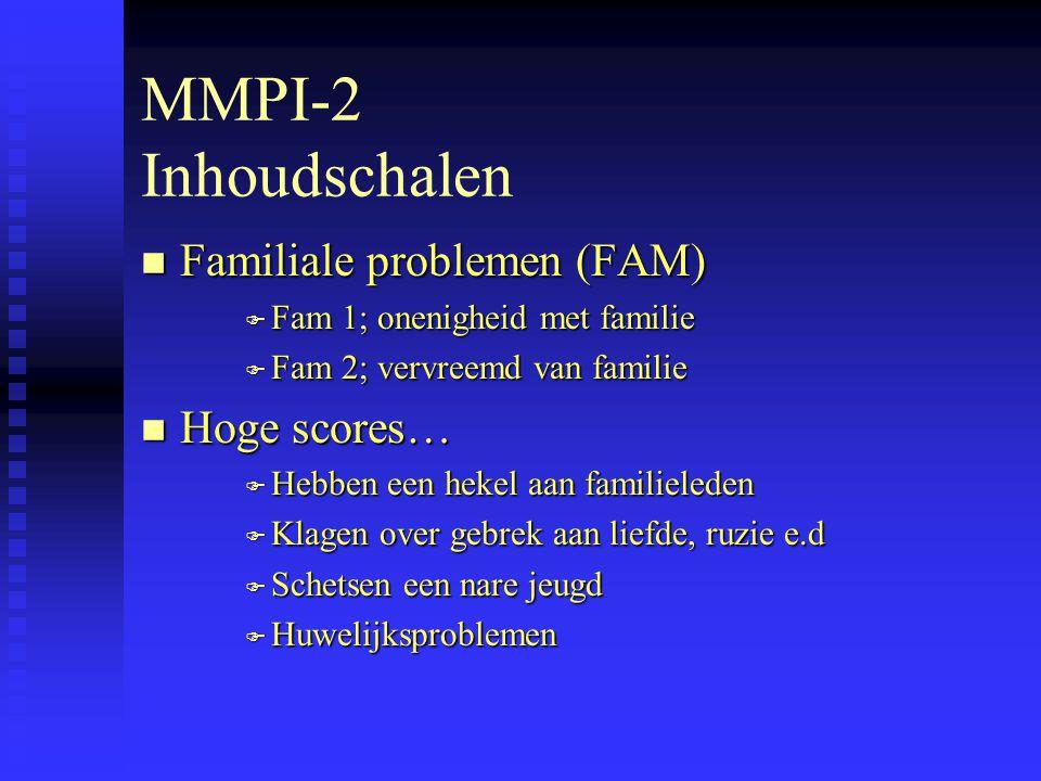 MMPI-2 Inhoudschalen Familiale problemen (FAM) Hoge scores…