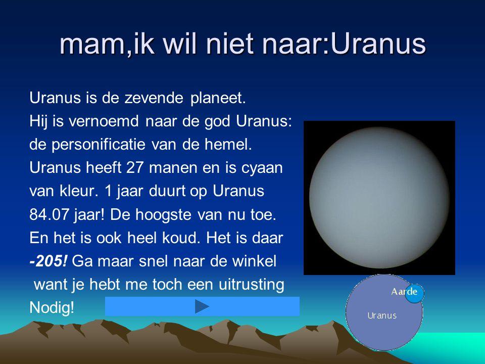 mam,ik wil niet naar:Uranus