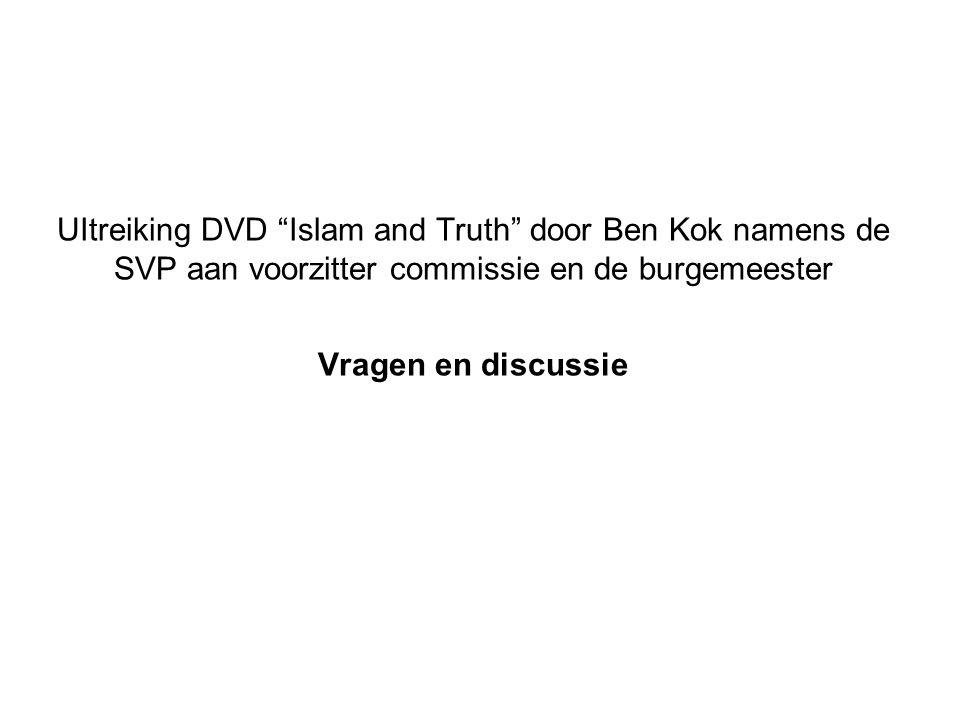 UItreiking DVD Islam and Truth door Ben Kok namens de SVP aan voorzitter commissie en de burgemeester Vragen en discussie
