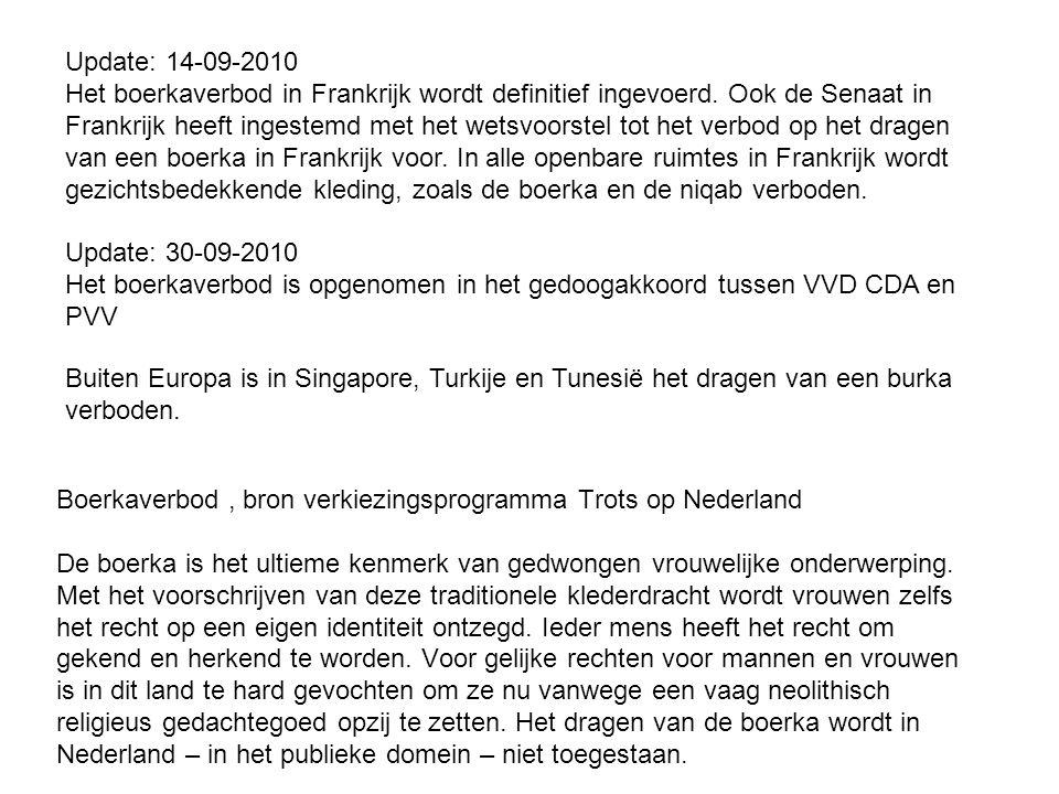 Update: 14-09-2010 Het boerkaverbod in Frankrijk wordt definitief ingevoerd. Ook de Senaat in Frankrijk heeft ingestemd met het wetsvoorstel tot het verbod op het dragen van een boerka in Frankrijk voor. In alle openbare ruimtes in Frankrijk wordt gezichtsbedekkende kleding, zoals de boerka en de niqab verboden. Update: 30-09-2010 Het boerkaverbod is opgenomen in het gedoogakkoord tussen VVD CDA en PVV