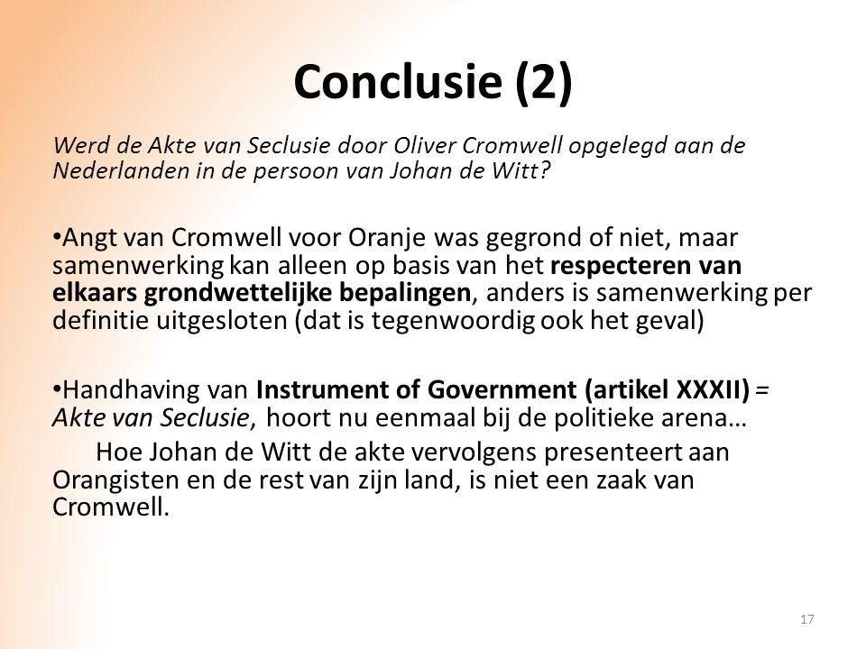 Conclusie (2) Werd de Akte van Seclusie door Oliver Cromwell opgelegd aan de Nederlanden in de persoon van Johan de Witt