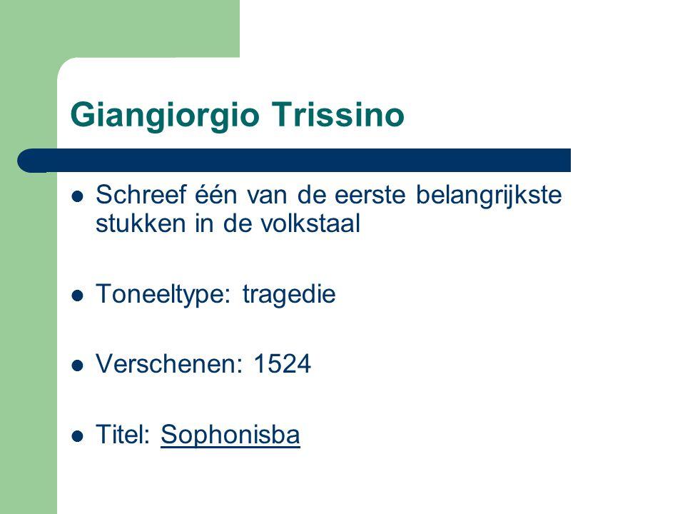 Giangiorgio Trissino Schreef één van de eerste belangrijkste stukken in de volkstaal. Toneeltype: tragedie.