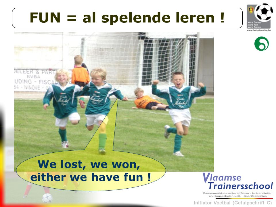 FUN = al spelende leren ! We lost, we won, either we have fun !