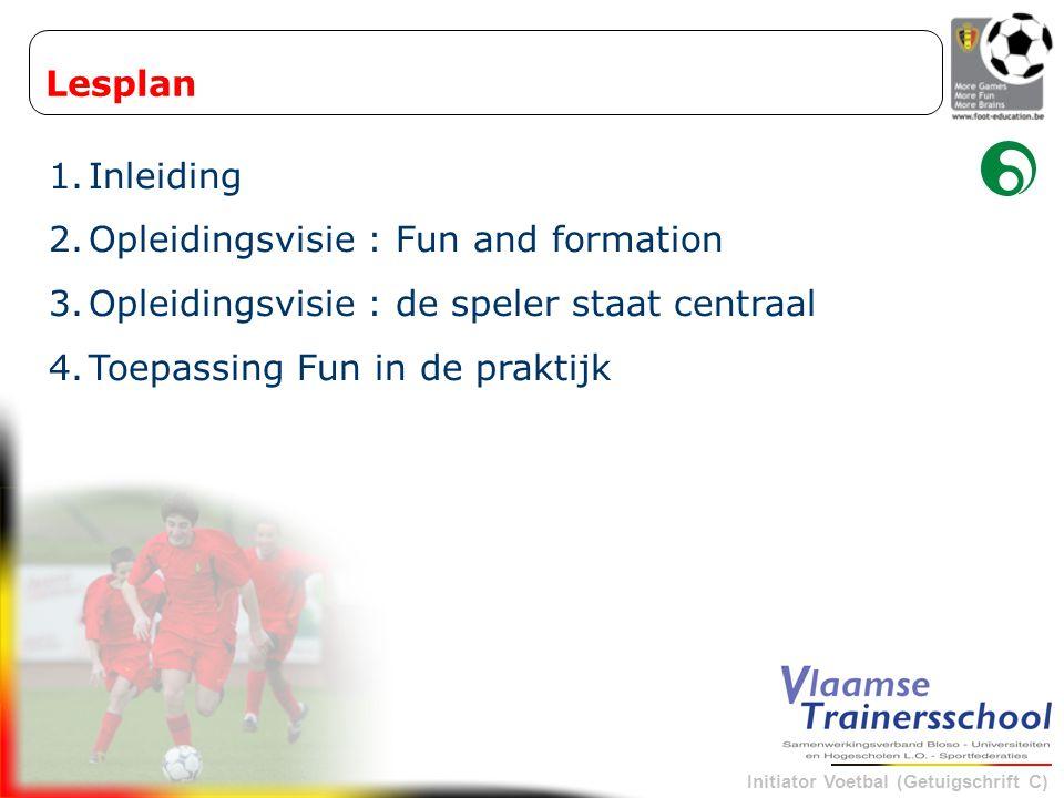 Lesplan Inleiding. Opleidingsvisie : Fun and formation. Opleidingsvisie : de speler staat centraal.