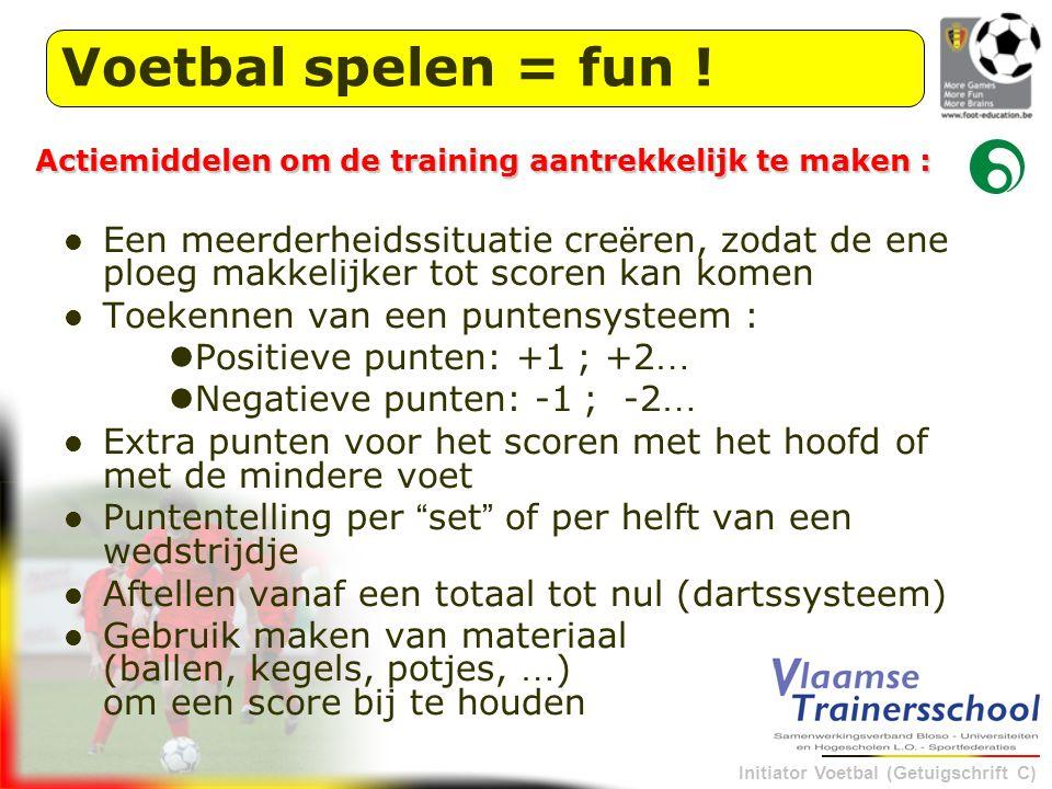 Voetbal spelen = fun ! Actiemiddelen om de training aantrekkelijk te maken :