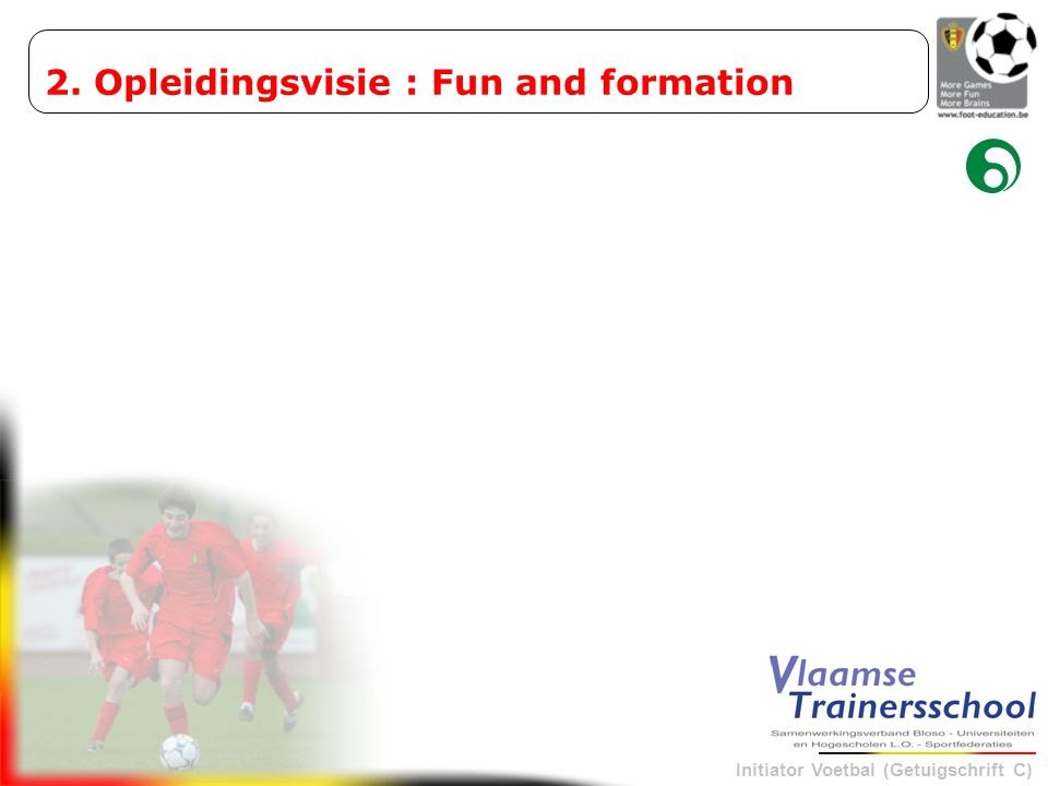 2. Opleidingsvisie : Fun and formation
