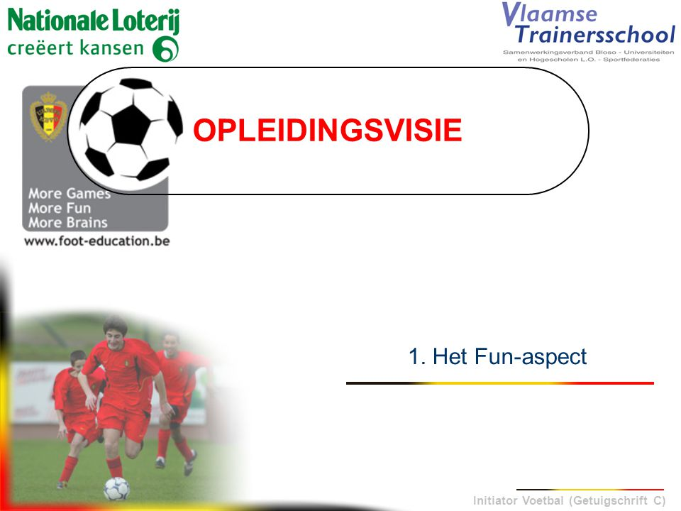 OPLEIDINGSVISIE 1. Het Fun-aspect