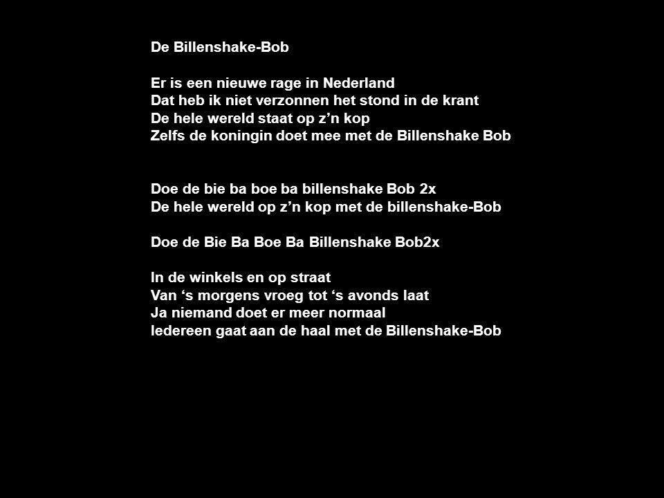De Billenshake-Bob Er is een nieuwe rage in Nederland. Dat heb ik niet verzonnen het stond in de krant.