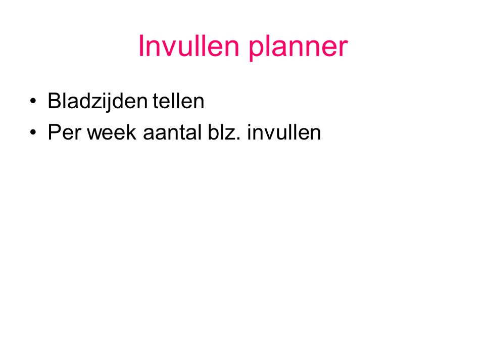 Invullen planner Bladzijden tellen Per week aantal blz. invullen