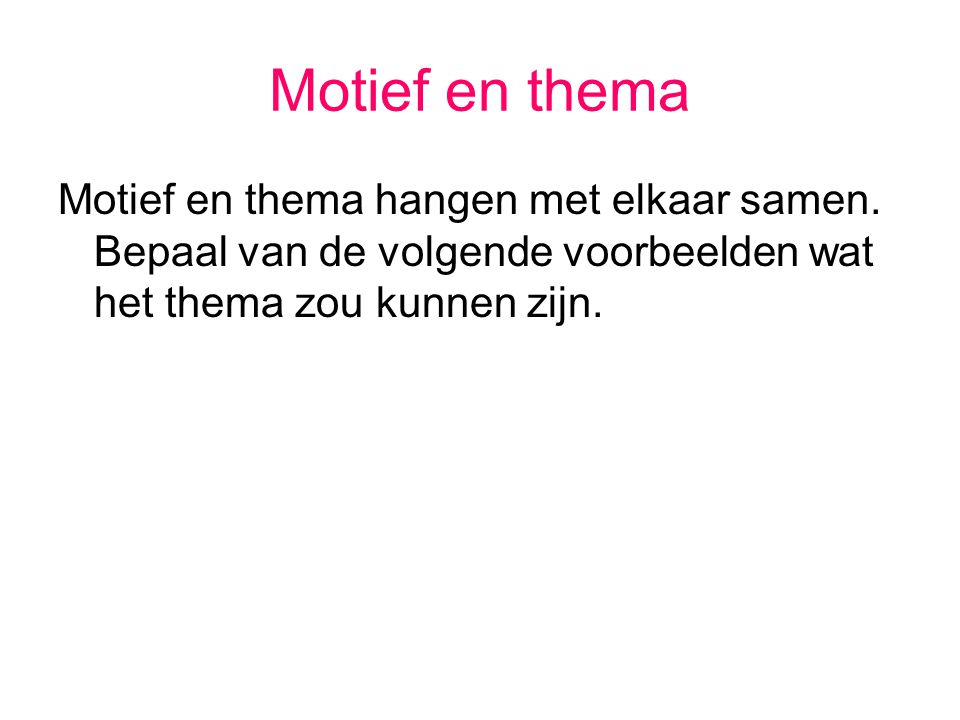 Motief en thema Motief en thema hangen met elkaar samen.