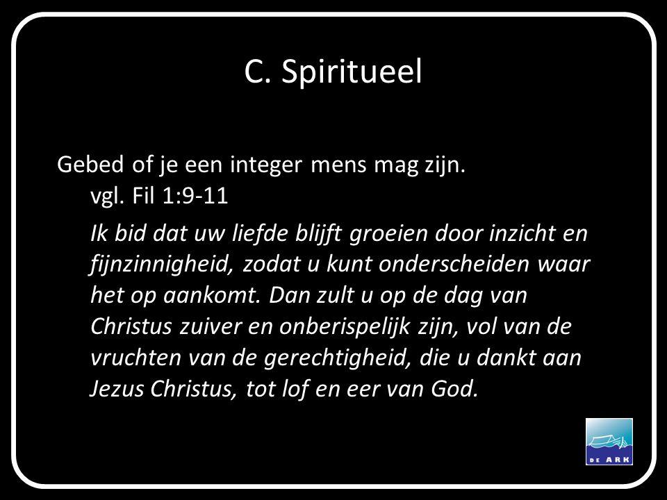 C. Spiritueel Gebed of je een integer mens mag zijn. vgl. Fil 1:9-11
