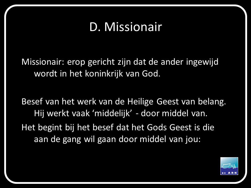 D. Missionair Missionair: erop gericht zijn dat de ander ingewijd wordt in het koninkrijk van God.