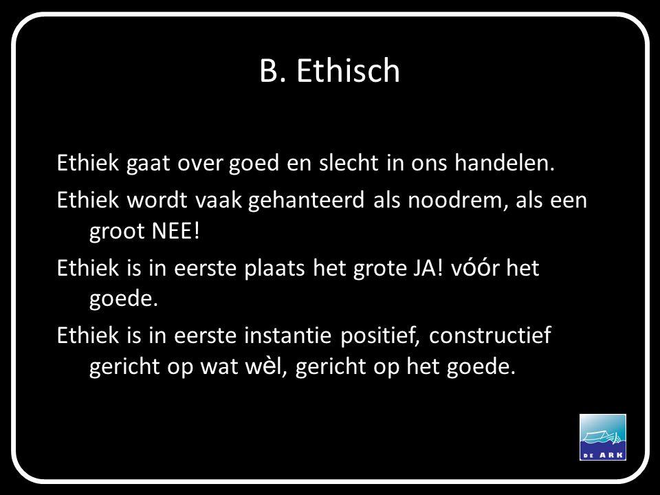 B. Ethisch Ethiek gaat over goed en slecht in ons handelen.