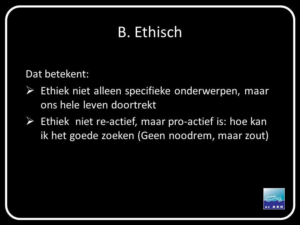 B. Ethisch Dat betekent: